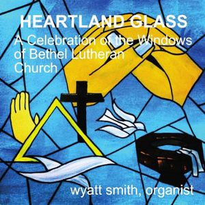 Wyatt Smith - Heartland Glass: A Celebration Of The Stained Glas CD