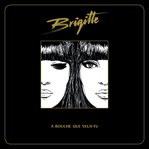 Brigitte - Bouche Que Veux-Tu [New CD]