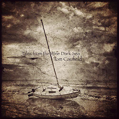 Tom Caufield - Tales from the Wine Dark Sea [New CD]